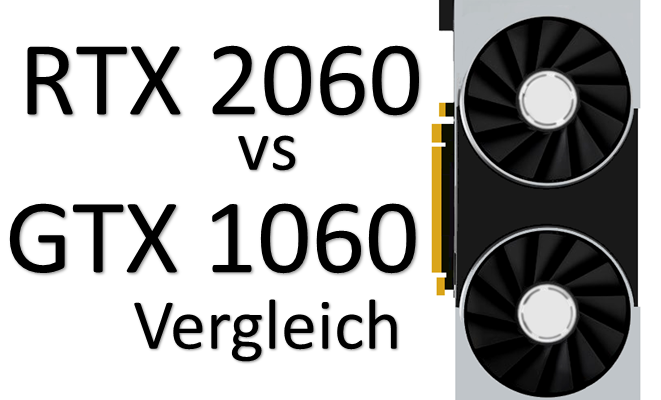 RTX 2060 vs GTX 1060   Grafikkarten im Vergleich - Techoxid